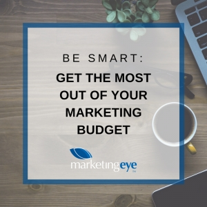 Be Smart: Get the Most Out of Your Marketing Budget
