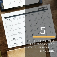 5 Habits That Will Transform You Into A Marketing Machine
